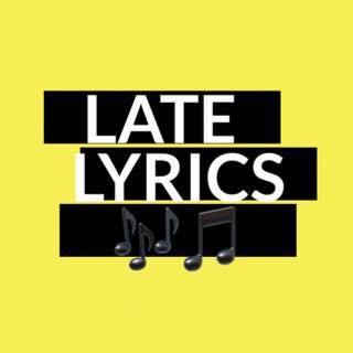 Late Lyrics